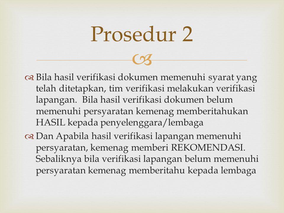   Bila hasil verifikasi dokumen memenuhi syarat yang telah ditetapkan, tim verifikasi melakukan verifikasi lapangan. Bila hasil verifikasi dokumen b