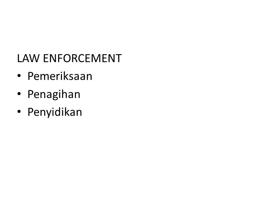 LAW ENFORCEMENT Pemeriksaan Penagihan Penyidikan
