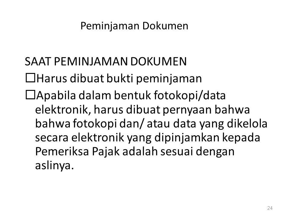 Peminjaman Dokumen SAAT PEMINJAMAN DOKUMEN  Harus dibuat bukti peminjaman  Apabila dalam bentuk fotokopi/data elektronik, harus dibuat pernyaan bahw