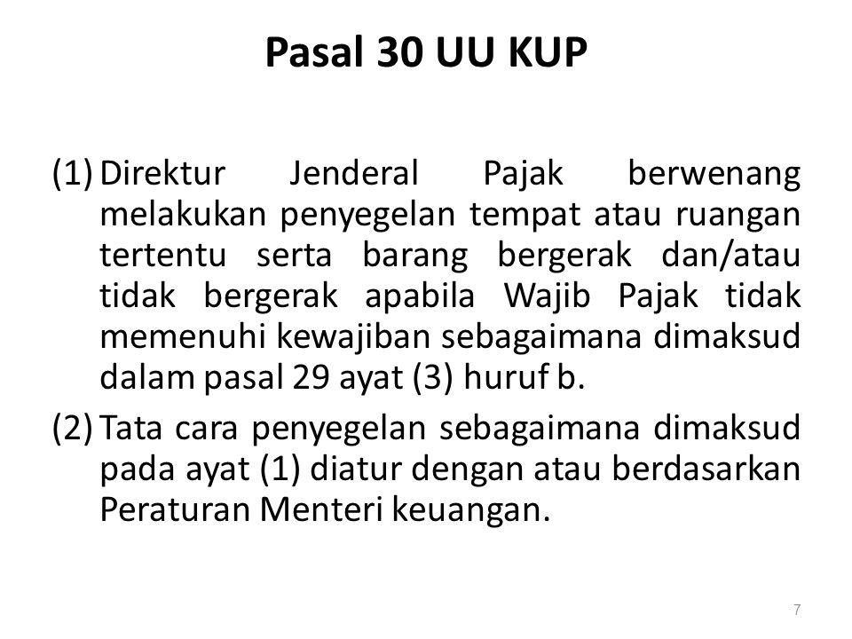 Pasal 30 UU KUP (1)Direktur Jenderal Pajak berwenang melakukan penyegelan tempat atau ruangan tertentu serta barang bergerak dan/atau tidak bergerak a