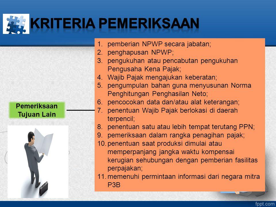 Pemeriksaan Tujuan Lain 1.pemberian NPWP secara jabatan; 2.penghapusan NPWP; 3.pengukuhan atau pencabutan pengukuhan Pengusaha Kena Pajak; 4.Wajib Paj