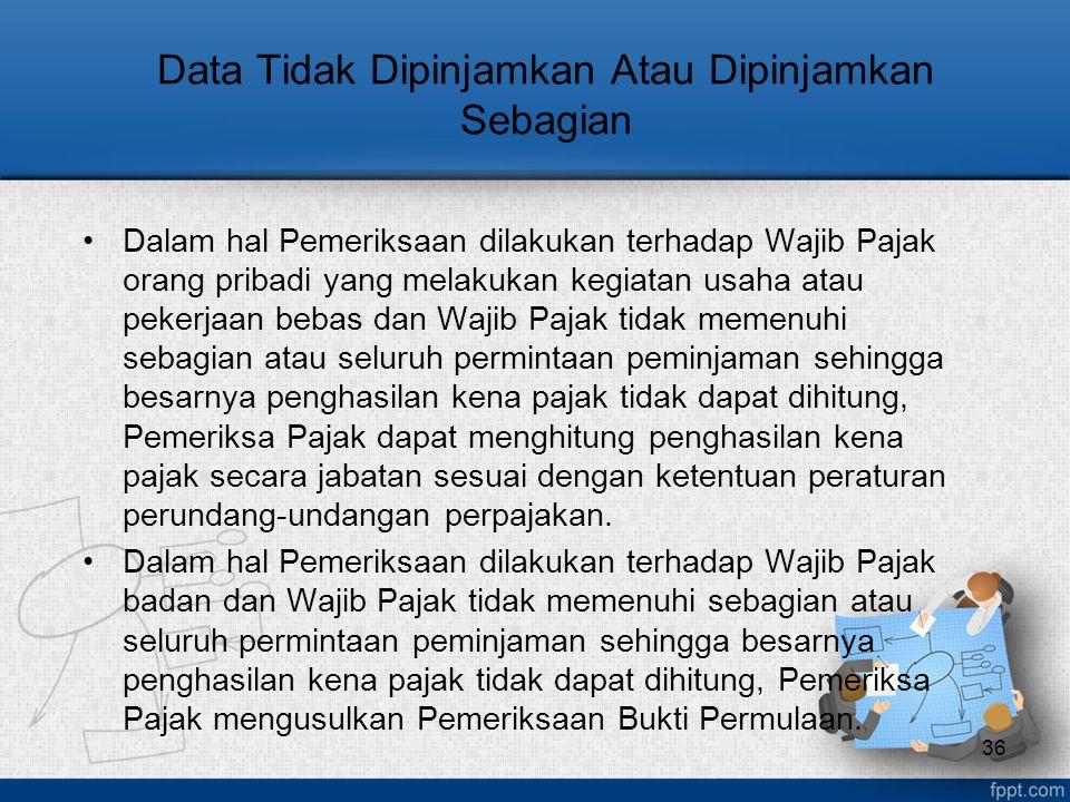 Data Tidak Dipinjamkan Atau Dipinjamkan Sebagian Dalam hal Pemeriksaan dilakukan terhadap Wajib Pajak orang pribadi yang melakukan kegiatan usaha atau