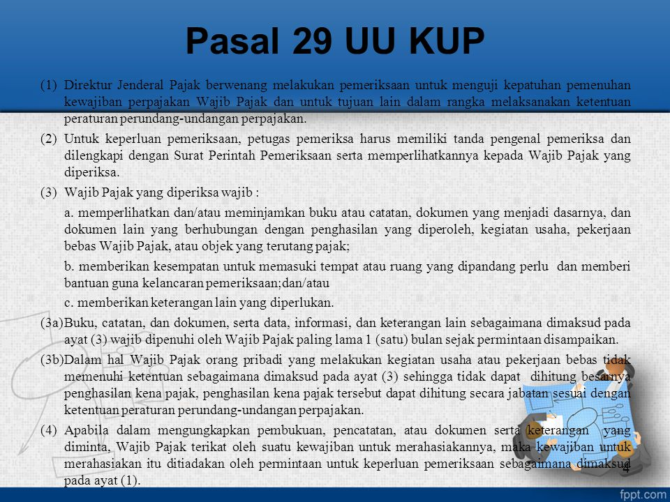 Pasal 29 UU KUP (1)Direktur Jenderal Pajak berwenang melakukan pemeriksaan untuk menguji kepatuhan pemenuhan kewajiban perpajakan Wajib Pajak dan untu