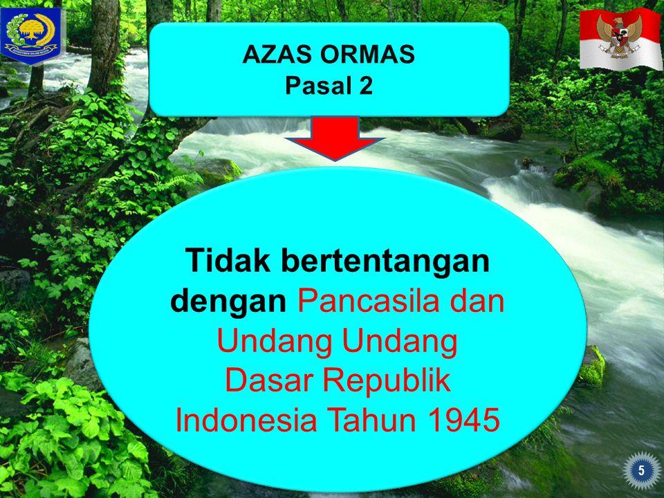 AZAS ORMAS Pasal 2 AZAS ORMAS Pasal 2 Tidak bertentangan dengan Pancasila dan Undang Undang Dasar Republik Indonesia Tahun 1945 5