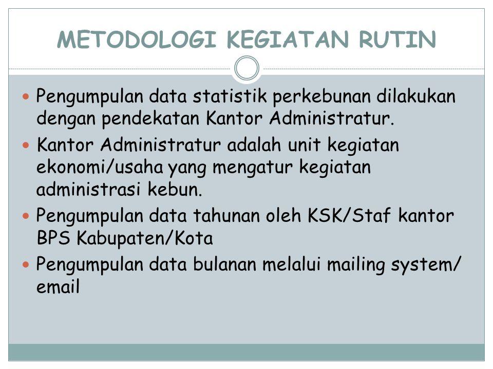 METODOLOGI KEGIATAN RUTIN Pengumpulan data statistik perkebunan dilakukan dengan pendekatan Kantor Administratur.