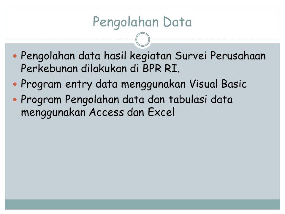 Pengolahan Data Pengolahan data hasil kegiatan Survei Perusahaan Perkebunan dilakukan di BPR RI.
