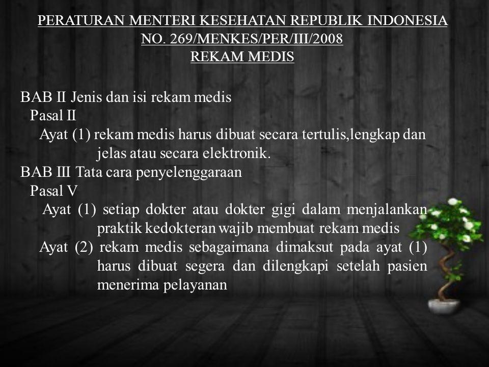 PERATURAN MENTERI KESEHATAN REPUBLIK INDONESIA NO. 269/MENKES/PER/III/2008 REKAM MEDIS BAB II Jenis dan isi rekam medis Pasal II Ayat (1) rekam medis