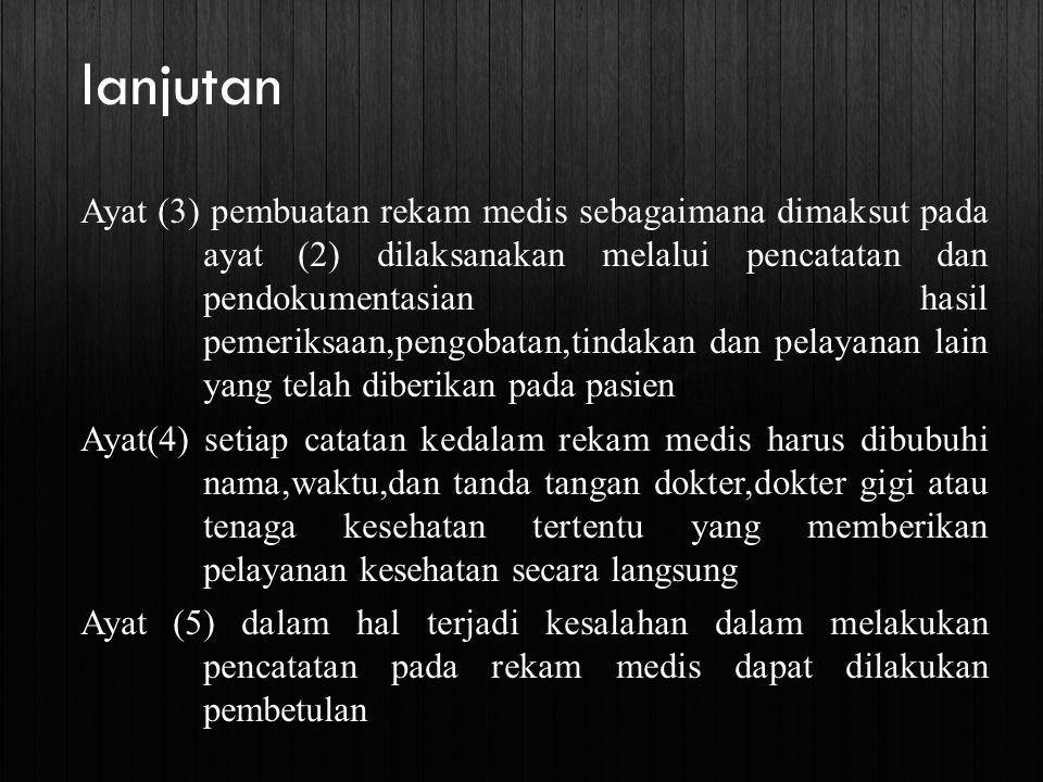 lanjutan Ayat (3) pembuatan rekam medis sebagaimana dimaksut pada ayat (2) dilaksanakan melalui pencatatan dan pendokumentasian hasil pemeriksaan,peng