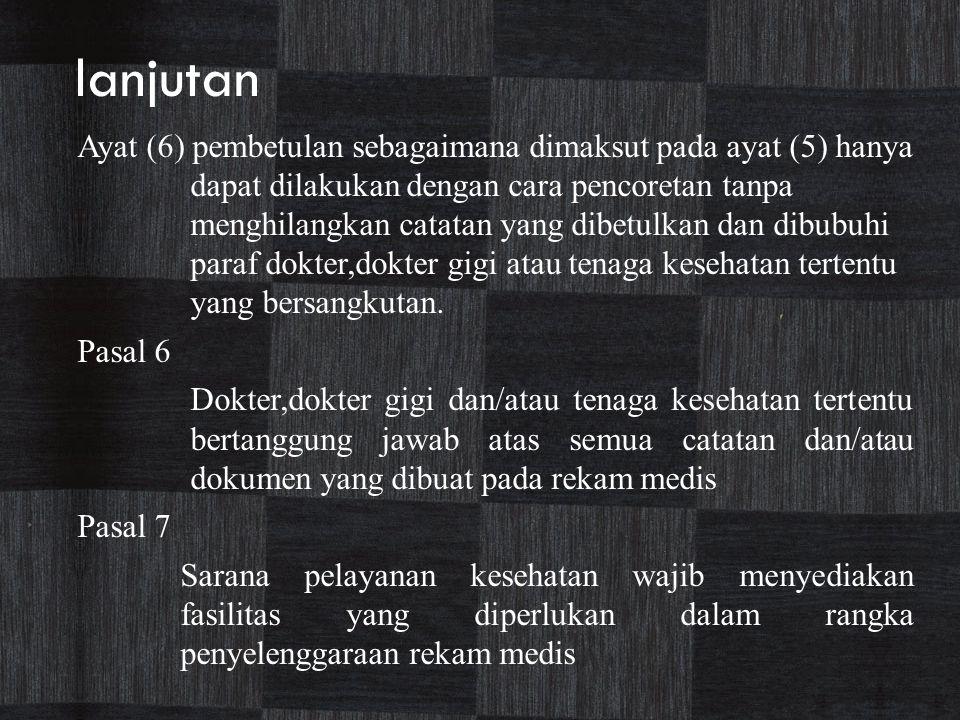 lanjutan Ayat (6) pembetulan sebagaimana dimaksut pada ayat (5) hanya dapat dilakukan dengan cara pencoretan tanpa menghilangkan catatan yang dibetulk