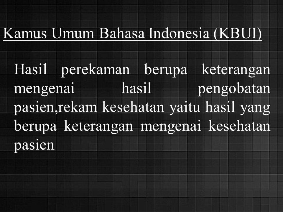 Kamus Umum Bahasa Indonesia (KBUI) Hasil perekaman berupa keterangan mengenai hasil pengobatan pasien,rekam kesehatan yaitu hasil yang berupa keterang