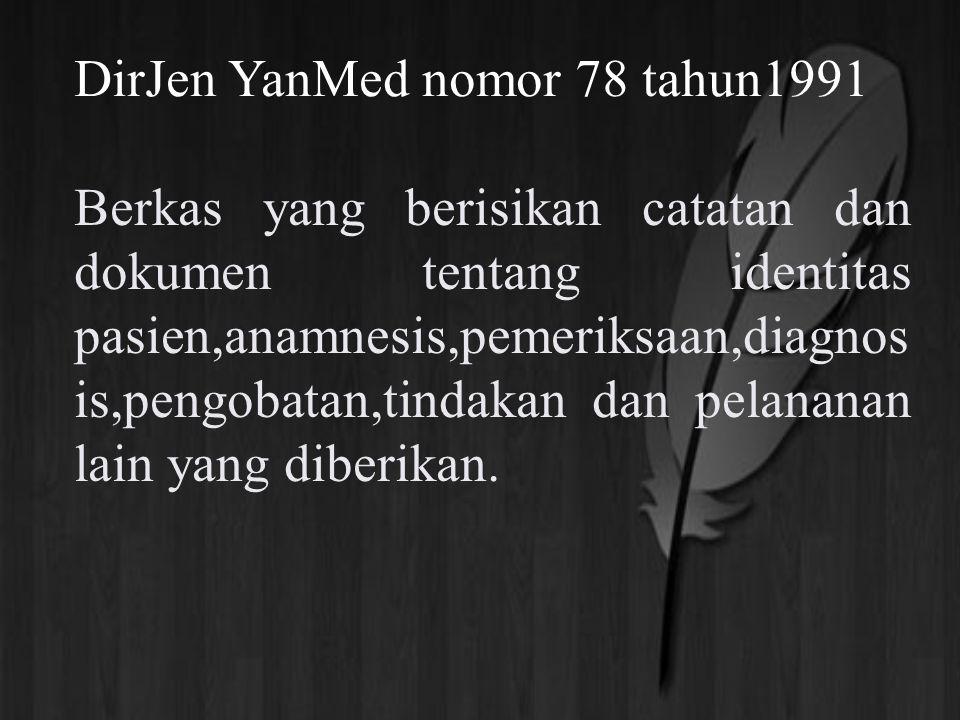 DirJen YanMed nomor 78 tahun1991 Berkas yang berisikan catatan dan dokumen tentang identitas pasien,anamnesis,pemeriksaan,diagnos is,pengobatan,tindak