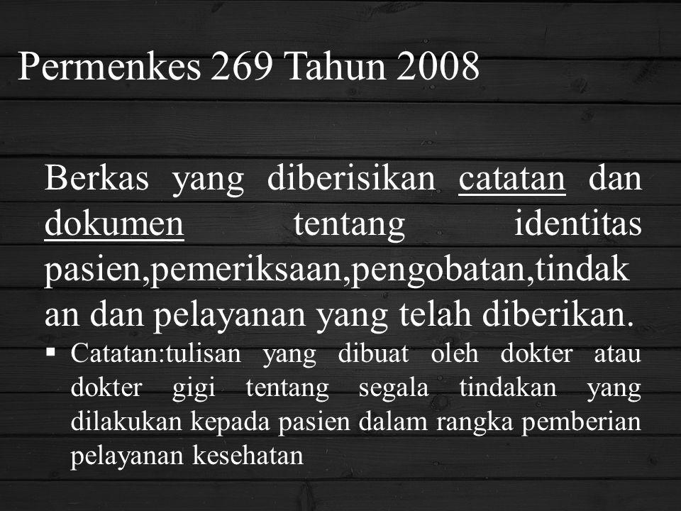 Permenkes 269 Tahun 2008 Berkas yang diberisikan catatan dan dokumen tentang identitas pasien,pemeriksaan,pengobatan,tindak an dan pelayanan yang tela
