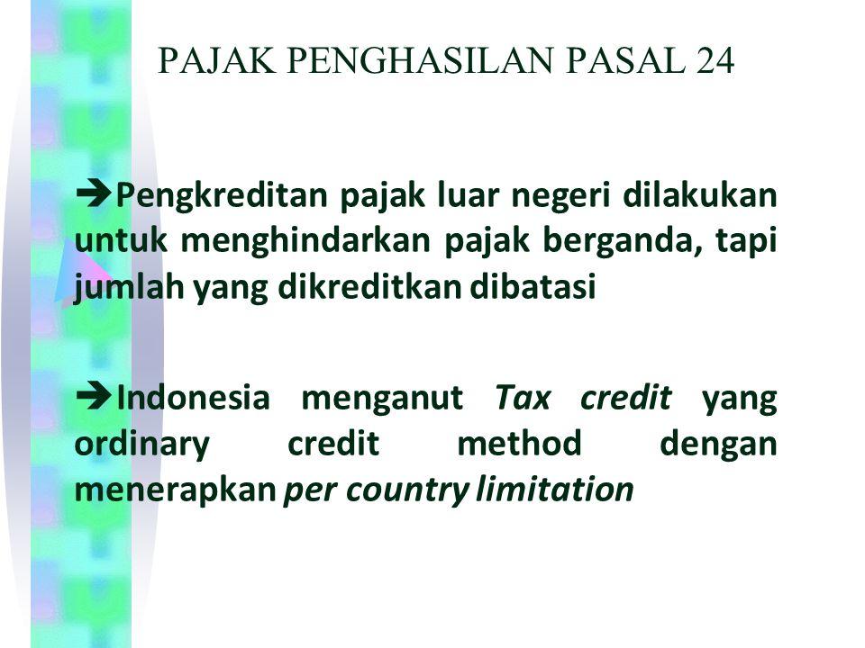 PAJAK PENGHASILAN PASAL 24  Pengkreditan pajak luar negeri dilakukan untuk menghindarkan pajak berganda, tapi jumlah yang dikreditkan dibatasi  Indo