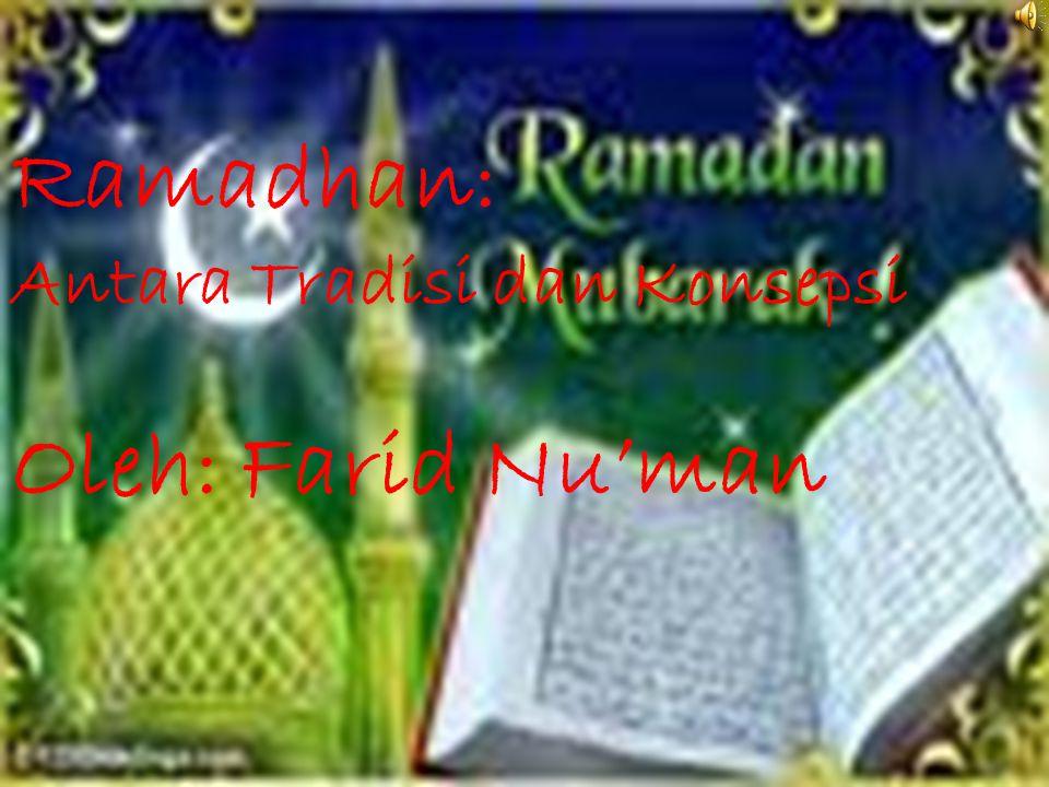 Ramadhan: Antara Tradisi dan Konsepsi Oleh: Farid Nu'man