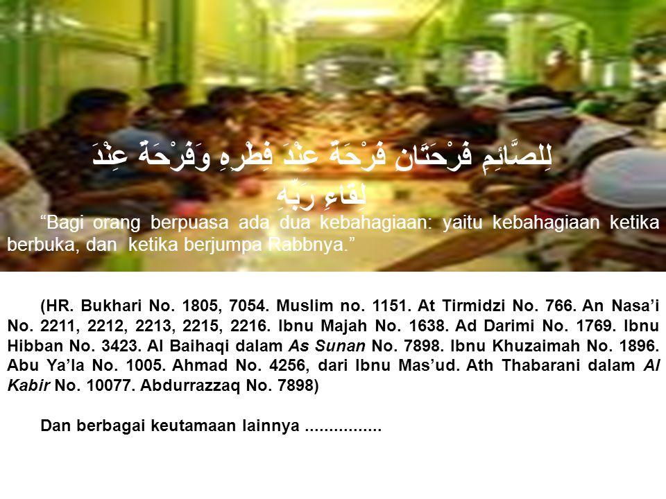 وَالَّذِي نَفْسُ مُحَمَّدٍ بِيَدِهِ لَخُلُوفُ فَمِ الصَّائِمِ أَطْيَبُ عِنْدَ اللَّهِ يَوْمَ الْقِيَامَةِ مِنْ رِيحِ الْمِسْكِ … Demi Yang Jiwa Muhammad ada di tanganNya, bau mulut orang yang berpuasa lebih Allah cintai dibanding bau misk (kesturi) … (HR.