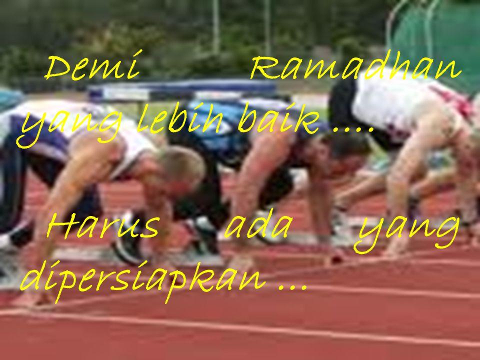 Demi Ramadhan yang lebih baik …. Harus ada yang dipersiapkan …