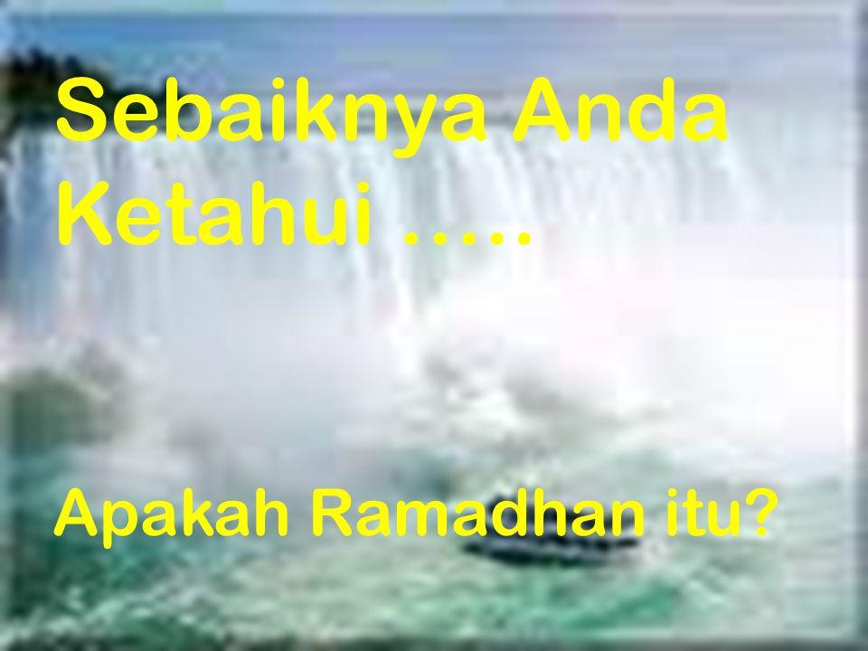 Sebaiknya Anda Ketahui ….. Apakah Ramadhan itu?