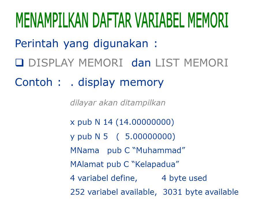 Perintah yang digunakan :  DISPLAY MEMORI dan LIST MEMORI Contoh :. display memory dilayar akan ditampilkan x pub N 14 (14.00000000) y pub N 5 ( 5.00