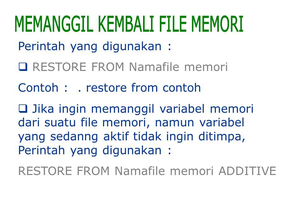 Perintah yang digunakan :  RESTORE FROM Namafile memori Contoh :. restore from contoh  Jika ingin memanggil variabel memori dari suatu file memori,