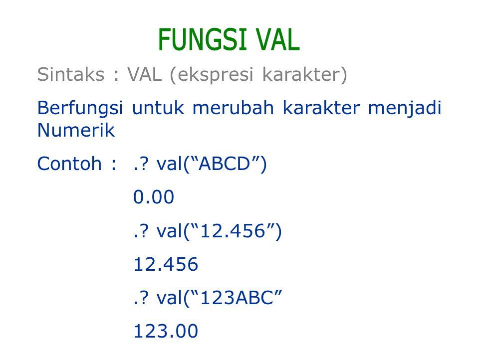 """Sintaks : VAL (ekspresi karakter) Berfungsi untuk merubah karakter menjadi Numerik Contoh :.? val(""""ABCD"""") 0.00.? val(""""12.456"""") 12.456.? val(""""123ABC"""" 1"""