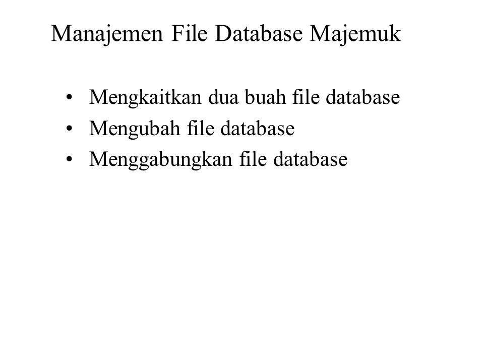 Manajemen File Database Majemuk Mengkaitkan dua buah file database Mengubah file database Menggabungkan file database