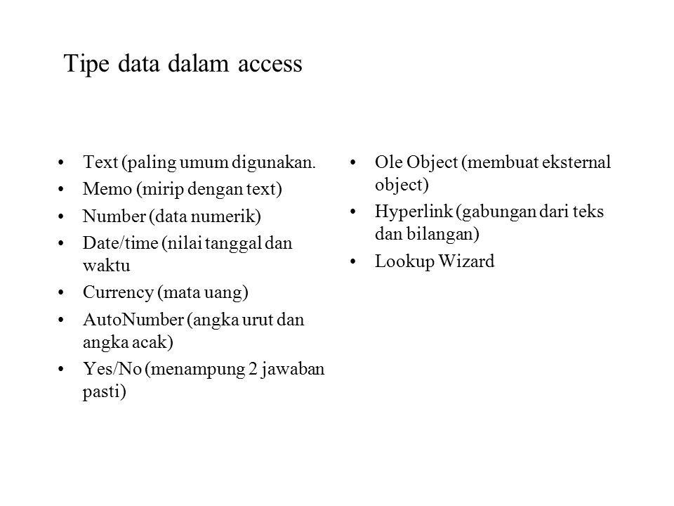 Tipe data dalam access Text (paling umum digunakan. Memo (mirip dengan text) Number (data numerik) Date/time (nilai tanggal dan waktu Currency (mata u