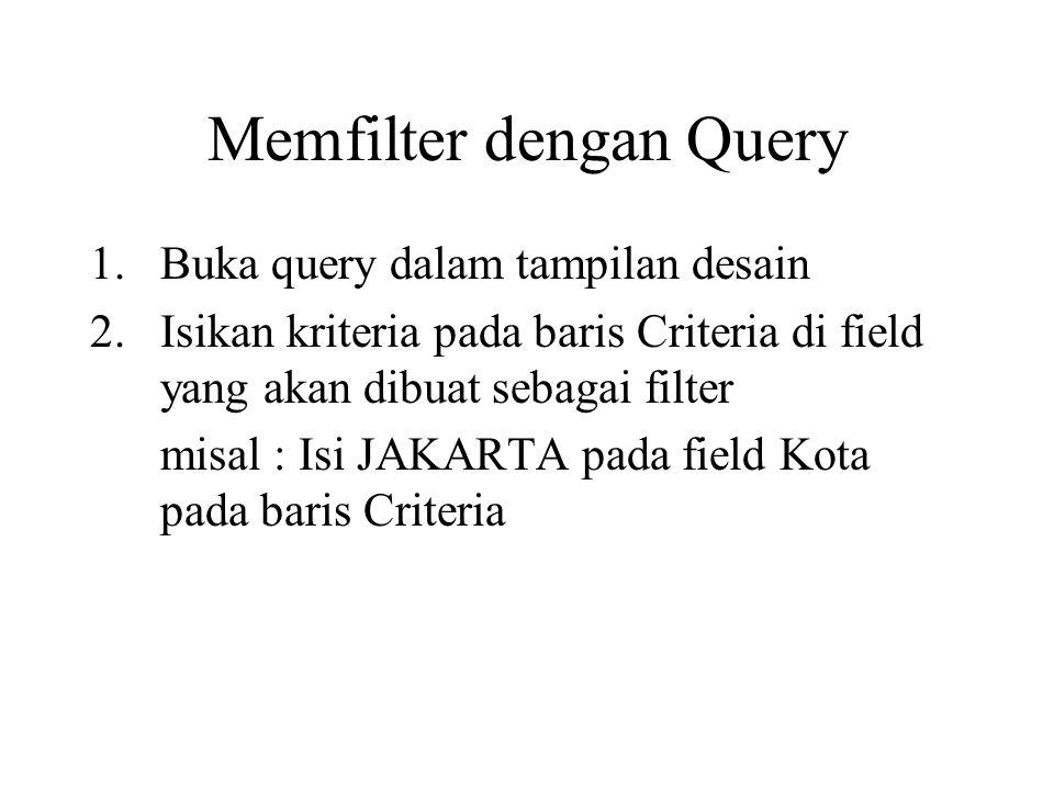 Memfilter dengan Query 1.Buka query dalam tampilan desain 2.Isikan kriteria pada baris Criteria di field yang akan dibuat sebagai filter misal : Isi J