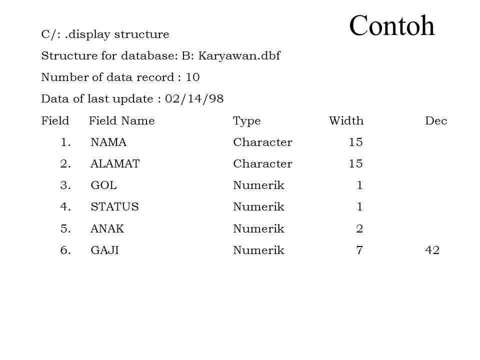 Perintah-perintah Dasar dBase  Merubah Struktur Database MODIFY STRUCTURE atau MODI STRU ** Proses penggandaan tersebut tidak diikuti dengan datanya  Mengcopy Struktur File COPY STRUCTURE TO [ ] [FIELD ]  Mengcopy File DBase COPY TO [(Scope)] [FIELDS (daftar field)] [WHILE/FOR ] ** Jika akan meng-copy struktur dan copy file database pastikan file tersebut aktif  Mengcopy File COPY FILE TO  Mengubah Nama File RENAME TO
