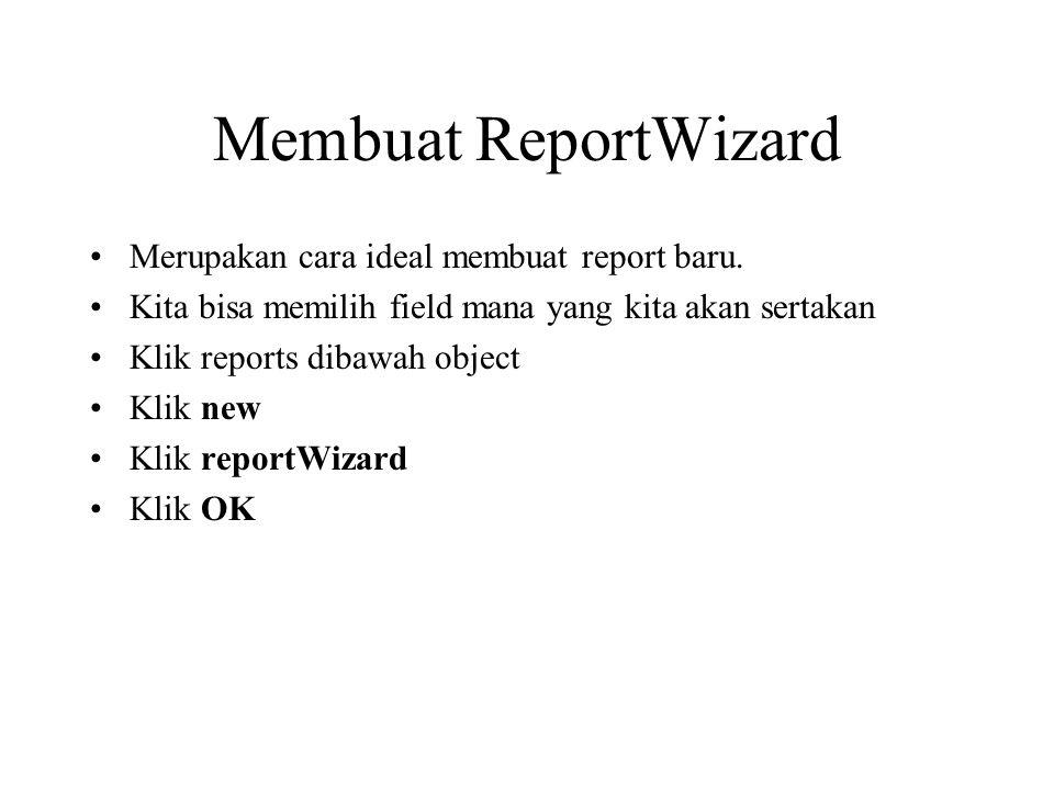 Membuat ReportWizard Merupakan cara ideal membuat report baru. Kita bisa memilih field mana yang kita akan sertakan Klik reports dibawah object Klik n