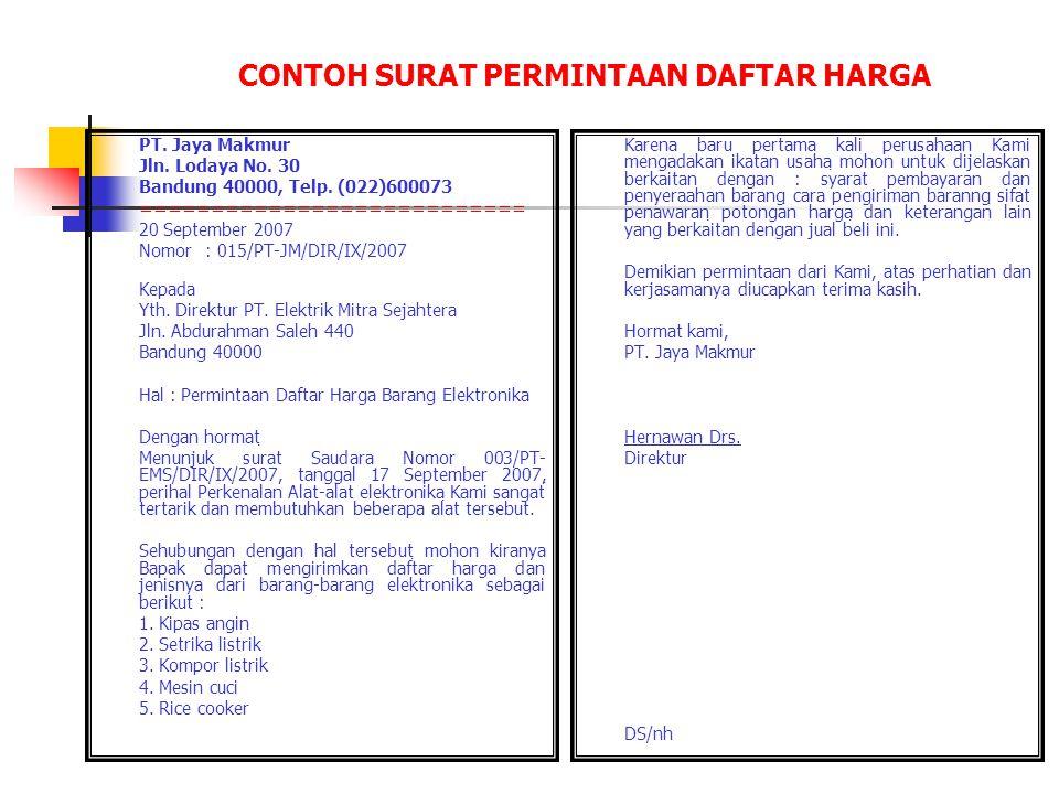 CONTOH SURAT PERMINTAAN DAFTAR HARGA PT. Jaya Makmur Jln. Lodaya No. 30 Bandung 40000, Telp. (022)600073 =========================== 20 September 2007