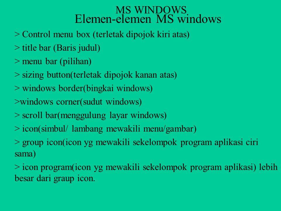 MS WINDOWS Kelemahan GUI *Memerlukan memori ( RAM) dan tempat penyimpanan di disk yang lebih banyak *Untuk mendapatkan hasil yg optimal, membutuhkan h