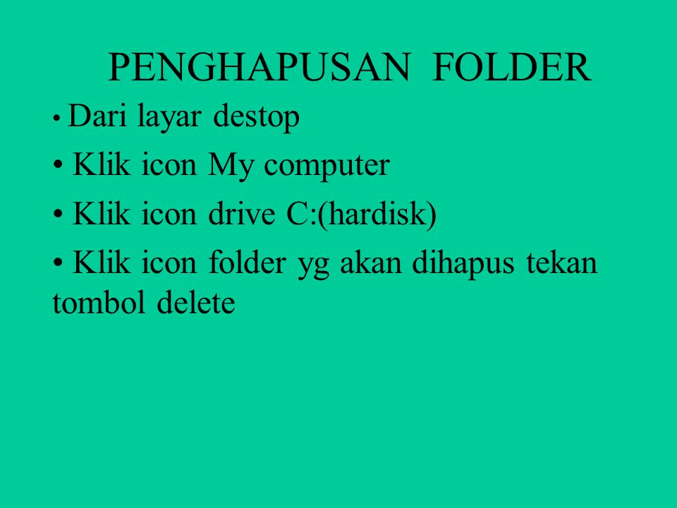 PEMBUATAN FOLDER Dari layar destop Klik icon My computer Klik icon drive C:(hardisk) Masuk kemenu File>New>Folder Beri nama folder