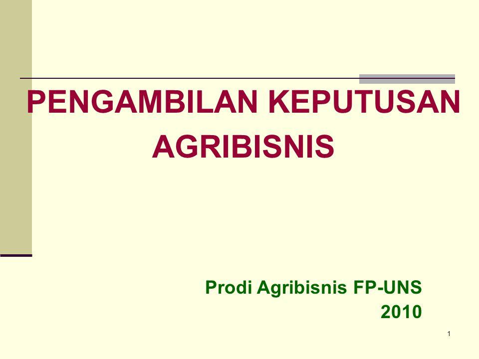 1 PENGAMBILAN KEPUTUSAN AGRIBISNIS Prodi Agribisnis FP-UNS 2010