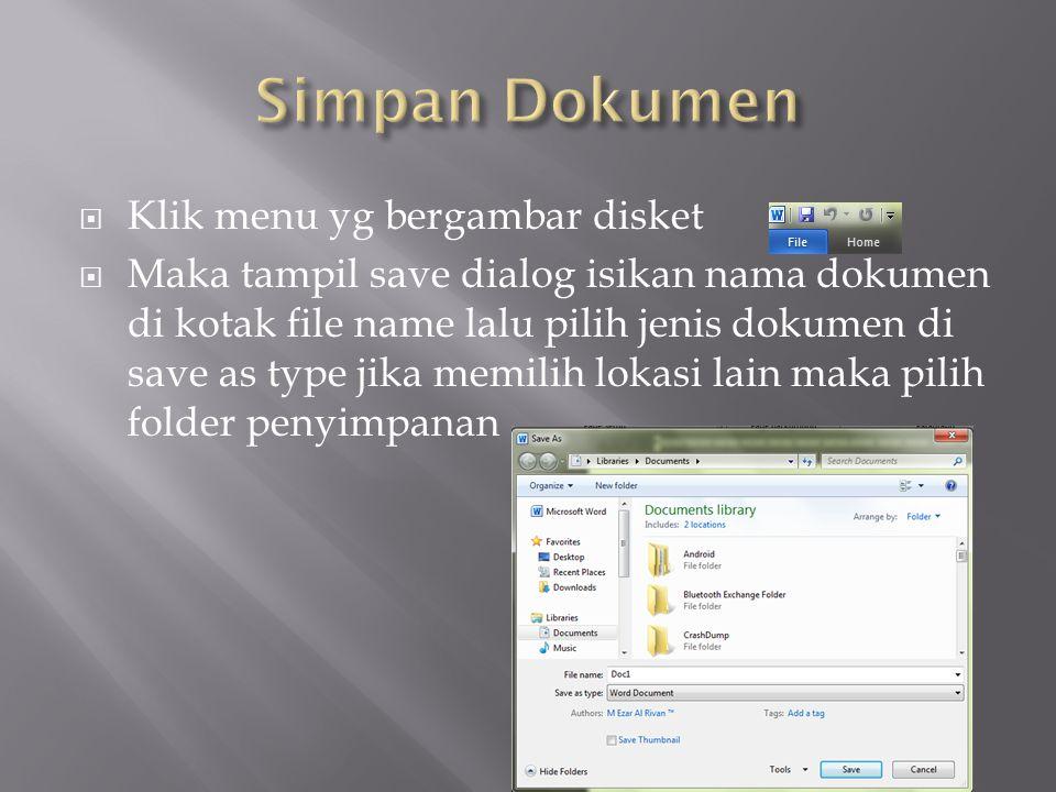  Klik menu yg bergambar disket  Maka tampil save dialog isikan nama dokumen di kotak file name lalu pilih jenis dokumen di save as type jika memilih lokasi lain maka pilih folder penyimpanan