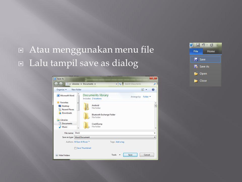 Atau menggunakan menu file  Lalu tampil save as dialog