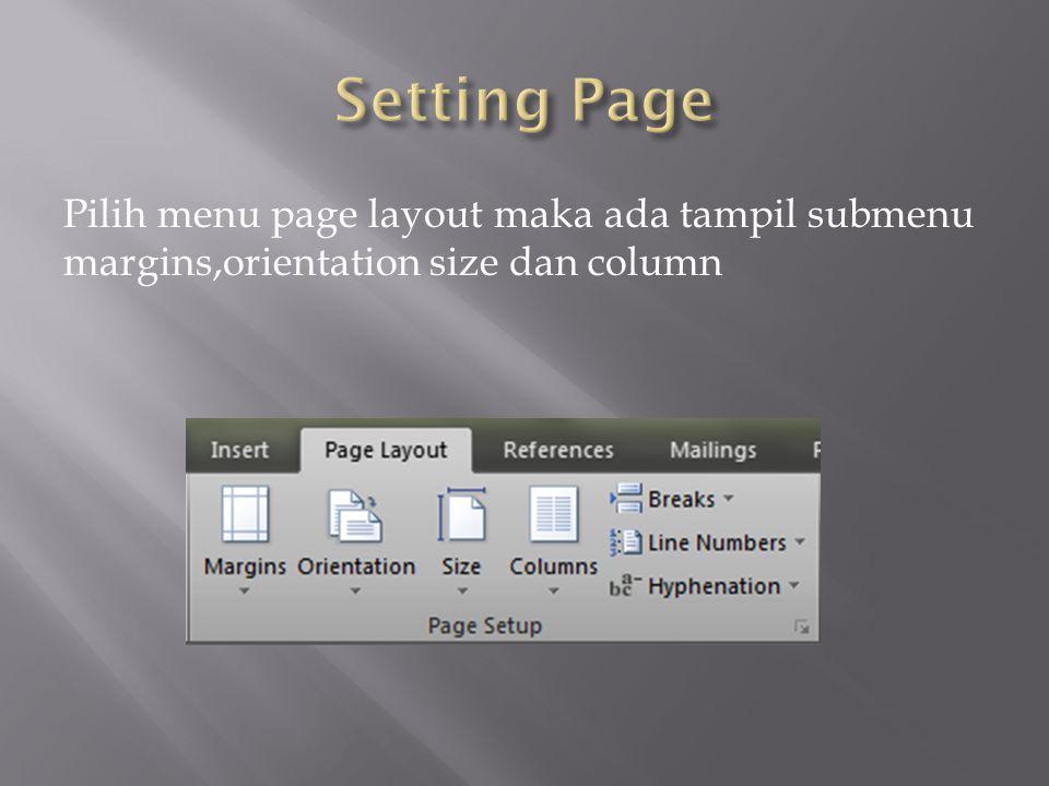 Pilih menu page layout maka ada tampil submenu margins,orientation size dan column