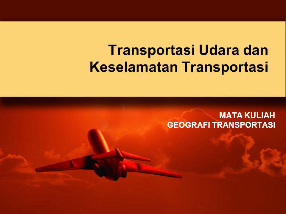 MATA KULIAH GEOGRAFI TRANSPORTASI Transportasi Udara dan Keselamatan Transportasi