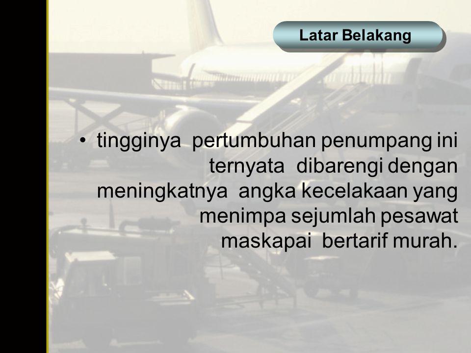 tingginya pertumbuhan penumpang ini ternyata dibarengi dengan meningkatnya angka kecelakaan yang menimpa sejumlah pesawat maskapai bertarif murah. Lat