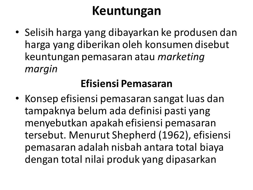 Keuntungan Selisih harga yang dibayarkan ke produsen dan harga yang diberikan oleh konsumen disebut keuntungan pemasaran atau marketing margin Efisien