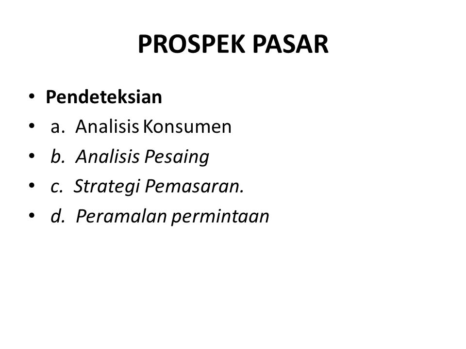PROSPEK PASAR Pendeteksian a. Analisis Konsumen b. Analisis Pesaing c. Strategi Pemasaran. d. Peramalan permintaan