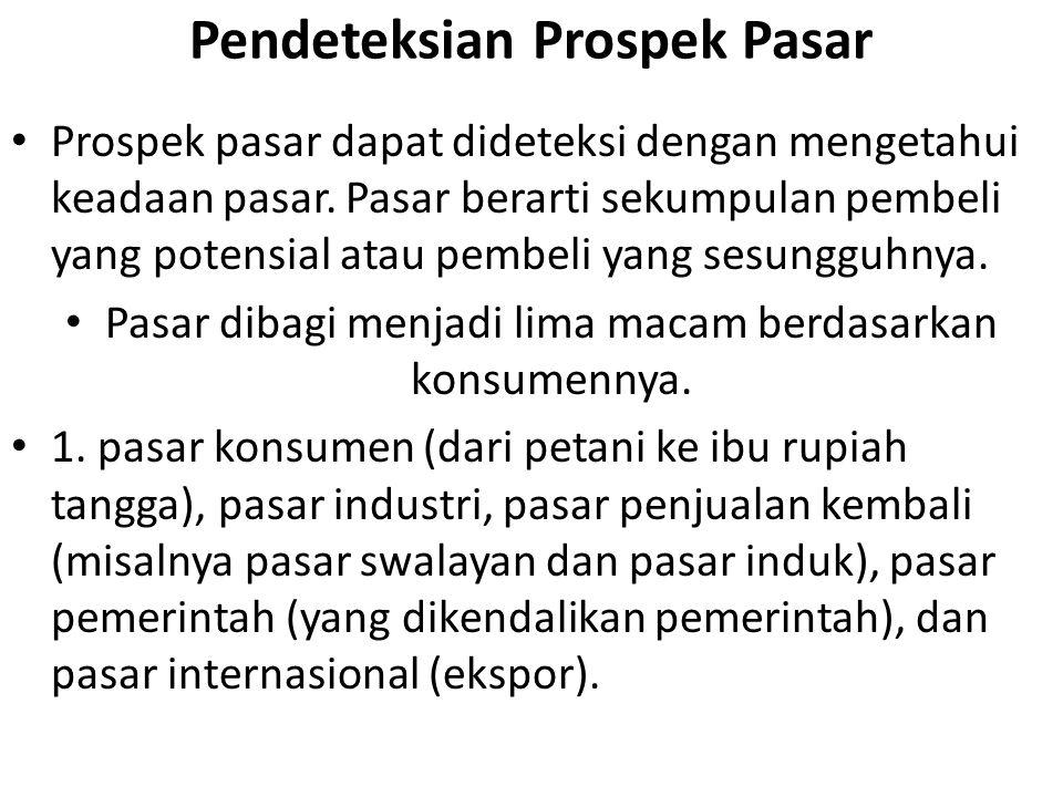 Pendeteksian Prospek Pasar Prospek pasar dapat dideteksi dengan mengetahui keadaan pasar. Pasar berarti sekumpulan pembeli yang potensial atau pembeli