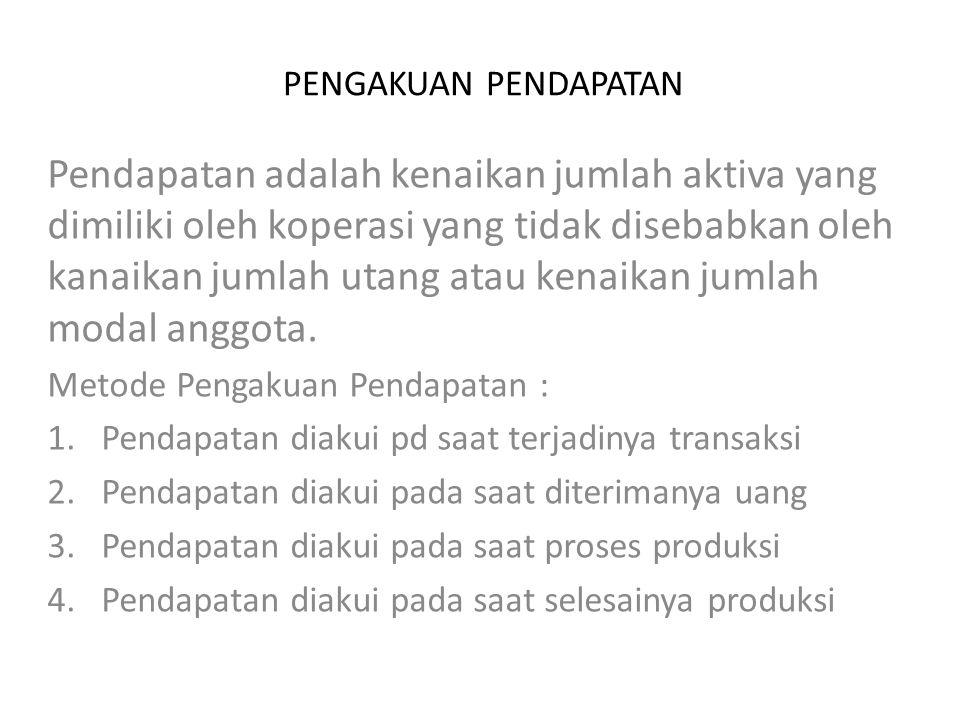 Pendapatan diakui pd saat terjadinya transaksi Contoh: Pada tanggal 2 Desember 2010, Koperasi Prima Niaga sebuah koperasi yang berlokasi di Jakarta, menjual sepeda motor kepada PT Kuncimas secara tunai sebesar Rp16.000.000.