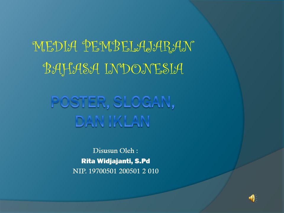 MEDIA PEMBELAJARAN BAHASA INDONESIA Disusun Oleh : Rita Widjajanti, S.Pd NIP. 19700501 200501 2 010