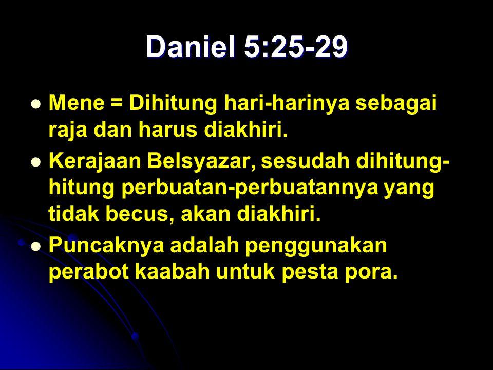 Daniel 5:25-29 Mene = Dihitung hari-harinya sebagai raja dan harus diakhiri. Kerajaan Belsyazar, sesudah dihitung- hitung perbuatan-perbuatannya yang