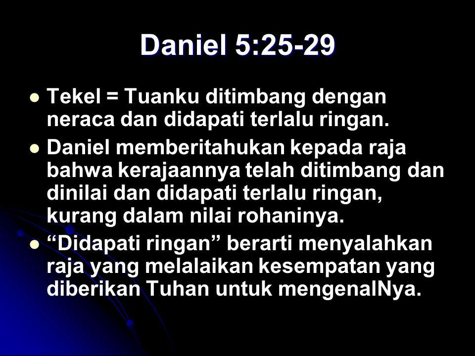 Daniel 5:25-29 Tekel = Tuanku ditimbang dengan neraca dan didapati terlalu ringan. Daniel memberitahukan kepada raja bahwa kerajaannya telah ditimbang