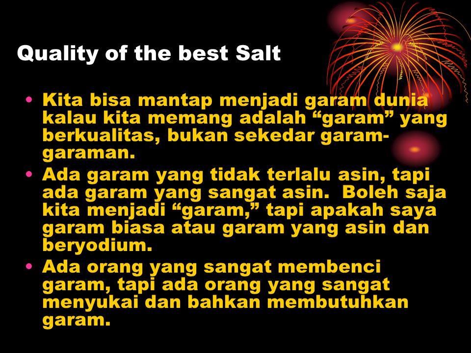 """Quality of the best Salt Kita bisa mantap menjadi garam dunia kalau kita memang adalah """"garam"""" yang berkualitas, bukan sekedar garam- garaman. Ada gar"""