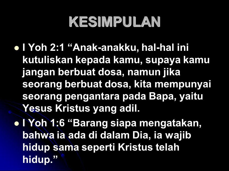"""KESIMPULAN I Yoh 2:1 """"Anak-anakku, hal-hal ini kutuliskan kepada kamu, supaya kamu jangan berbuat dosa, namun jika seorang berbuat dosa, kita mempunya"""