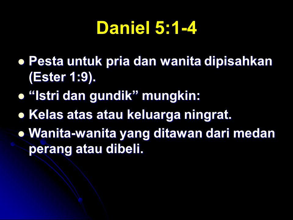 """Daniel 5:1-4 Pesta untuk pria dan wanita dipisahkan (Ester 1:9). Pesta untuk pria dan wanita dipisahkan (Ester 1:9). """"Istri dan gundik"""" mungkin: """"Istr"""