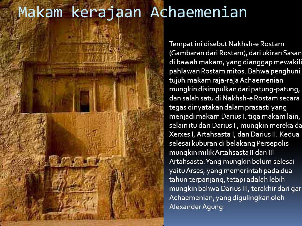 Makam kerajaan Achaemenian Tempat ini disebut Nakhsh-e Rostam (Gambaran dari Rostam), dari ukiran Sasania di bawah makam, yang dianggap mewakili pahlawan Rostam mitos.