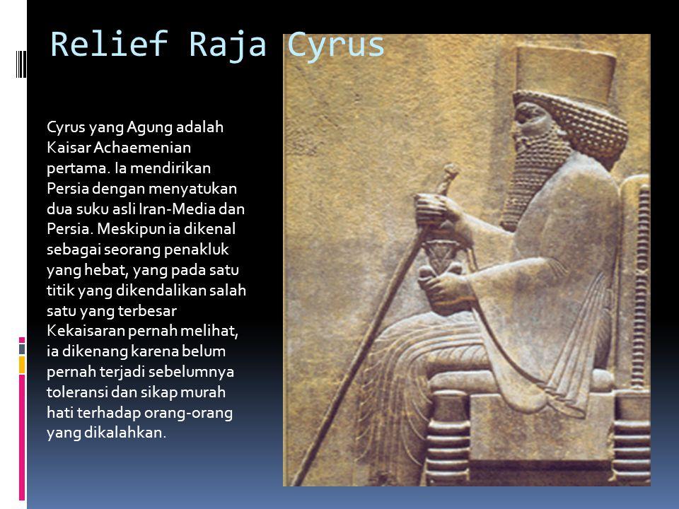 Relief Raja Cyrus Cyrus yang Agung adalah Kaisar Achaemenian pertama.